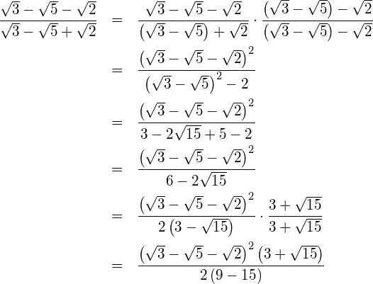 \begin{eqnarray*} \frac{\sqrt{3}-\sqrt{5}-\sqrt{2}}{\sqrt{3}-\sqrt{5}+\sqrt{2}}  & = & \frac{\sqrt{3}-\sqrt{5}-\sqrt{2}}{\left( \sqrt{3}-\sqrt{5}\right)+\sqrt{2}}\cdot\frac{\left( \sqrt{3}-\sqrt{5}\right)-\sqrt{2}}{\left( \sqrt{3}-\sqrt{5}\right)-\sqrt{2}} \\  & = & \frac{\left( \sqrt{3}-\sqrt{5}-\sqrt{2}\right)^2}{\left( \sqrt{3}-\sqrt{5}\right)^2-2} \\  & = & \frac{\left( \sqrt{3}-\sqrt{5}-\sqrt{2}\right)^2}{3-2\sqrt{15}+5-2} \\  & = & \frac{\left( \sqrt{3}-\sqrt{5}-\sqrt{2}\right)^2}{6-2\sqrt{15}} \\  & = & \frac{\left( \sqrt{3}-\sqrt{5}-\sqrt{2}\right)^2}{2\left( 3-\sqrt{15}\right)}\cdot\frac{3+\sqrt{15}}{3+\sqrt{15}} \\  & = & \frac{\left( \sqrt{3}-\sqrt{5}-\sqrt{2}\right)^2\left( 3+\sqrt{15}\right)}{2\left(9-15\right)} \end{eqnarray*}